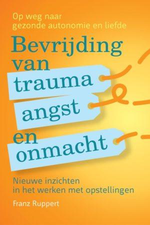 Franz Ruppert. Bevrijding van trauma, angst en onmacht; op weg naar gezonde autonomie en liefde, nieuwe inzichten in het werken met opstellingen.