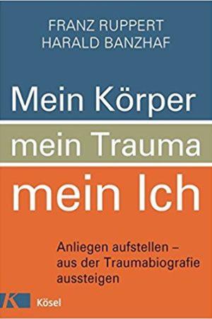 Franz Ruppert. Mein Körper, mein Trauma, mein Ich.