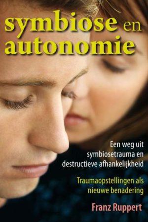 Franz Ruppert. Symbiose en autonomie; een weg uit symbiosetrauma en destructieve afhankelijkheid .