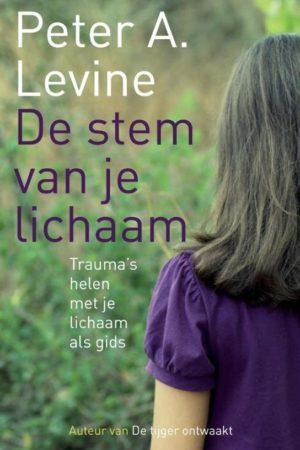 Peter A. Levine. De stem van je lichaam; trauma's helen met je lichaam als gids.