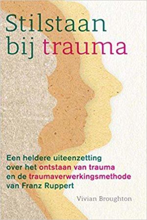 Vivian Broughton. Stilstaan bij trauma; een heldere uiteenzetting over het ontstaan van trauma en de traumaverwerkingsmethode van Franz Ruppert..